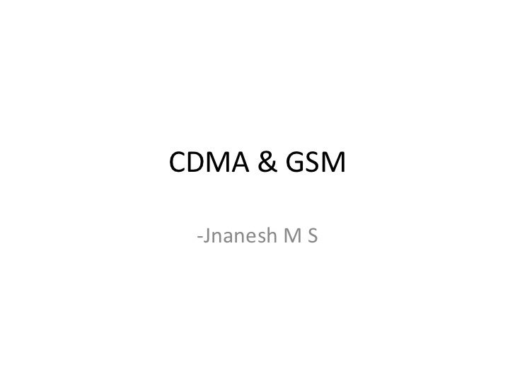 CDMA & GSM<br />-Jnanesh M S<br />