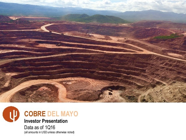 1 COBRE DEL MAYO Investor Presentation Data as of 1Q16 (all amounts in USD unless otherwise noted)