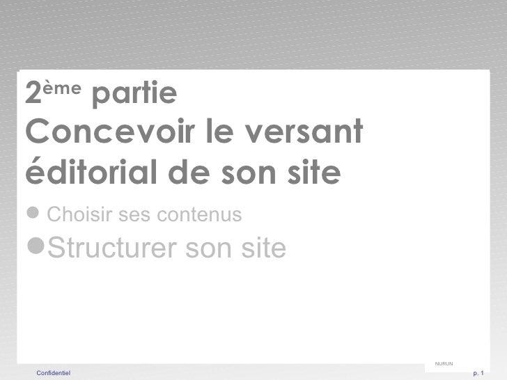 Confidentiel  p.  <ul><li>2 ème  partie  </li></ul><ul><li>Concevoir le versant éditorial de son site </li></ul><ul><li>Ch...