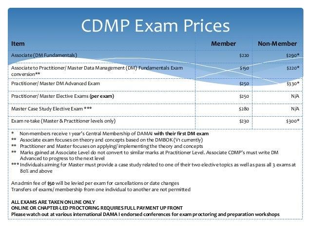 CDMP Exam Prices Item Member Non-Member Associate (DM Fundamentals) $220 $290* Associate to Practitioner/ Master Data Mana...