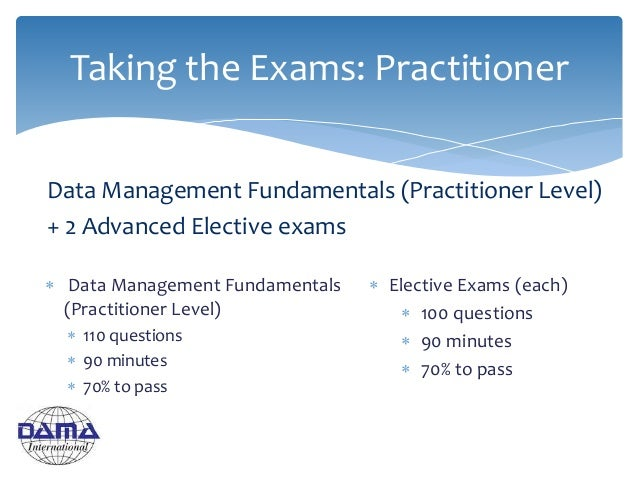  Data Management Fundamentals (Practitioner Level)  110 questions  90 minutes  70% to pass Taking the Exams: Practitio...