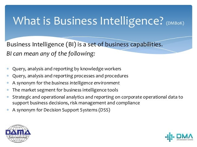 What is Business Intelligence (BI)? REPORTING & ANALYSIS TOOLS DATA WAREHOUSE DATA INTEGRATION LAYER DATA SOURCE DATA SOUR...