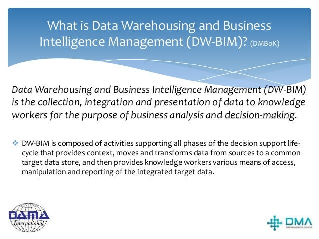 Objectives of DW-BIM include… Integrated data  From disparate sources  Historical and current Ensuring credible, accur...