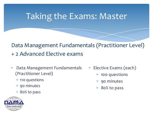  Data Management Fundamentals (Practitioner Level)  110 questions  90 minutes  80% to pass Taking the Exams: Master Da...