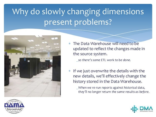 How can we handle slowly changing dimensions? There are standard techniques for handling slowly changing dimensions. 1.Typ...