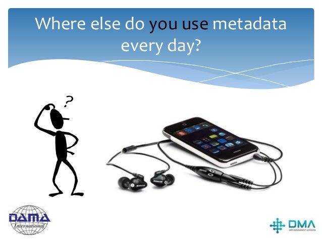Exercise Where do YOU encounter MetaData every day?