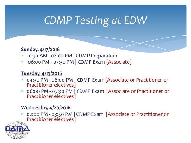 Sunday, 4/17/2016  10:30 AM - 02:00 PM | CDMP Preparation  06:00 PM - 07:30 PM | CDMP Exam [Associate] Tuesday, 4/19/201...
