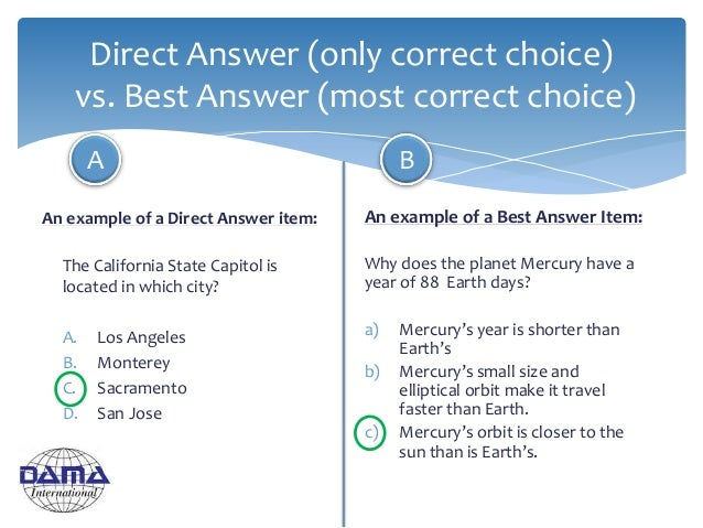 Direct Answer (only correct choice) vs. Best Answer (most correct choice) An example of a Direct Answer item: The Californ...