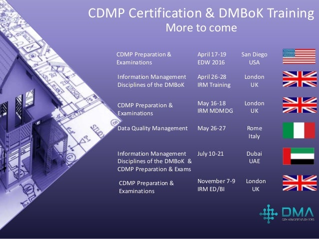 CDMP Certification & DMBoK Training More to come Information Management Disciplines of the DMBoK CDMP Preparation & Examin...