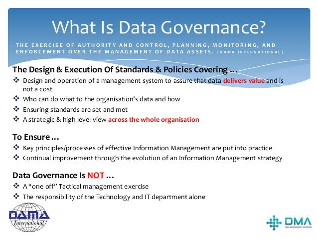 Why Is Data Governance Critical?  Higher volumes of data generated by organisations (raw data, devices, CRM, ECM, IOT)  ...