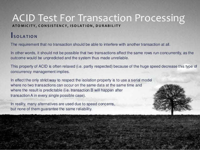 ACID Test For Transaction Processing DURABILITY Durability means that once a transaction has been committed, it will remai...