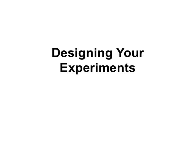 Designing Your Experiments