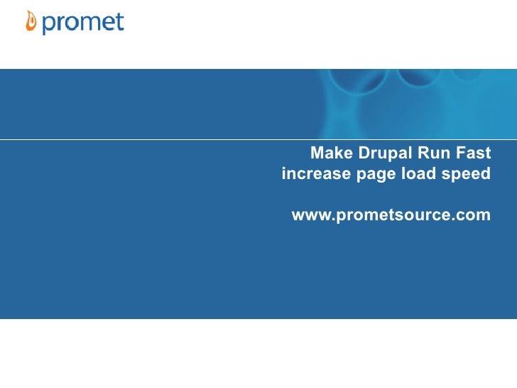 Make Drupal Run Fastincrease page load speed www.prometsource.com