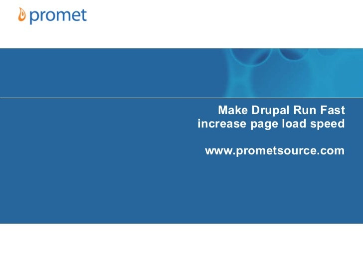 Make Drupal Run Fast increase page load speed www.prometsource.com