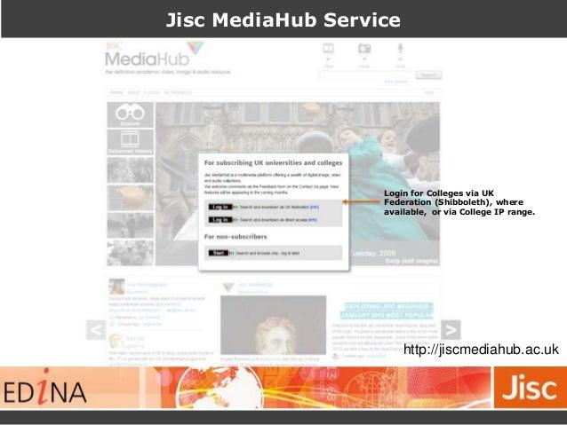 Jisc MediaHub Service Login for Colleges via UK Federation (Shibboleth), where available, or via College IP range. http://...