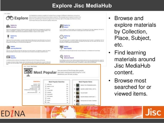 Explore Jisc MediaHub • Browse and explore materials by Collection, Place, Subject, etc. • Find learning materials around ...