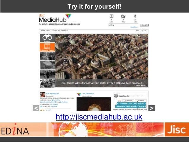 Try it for yourself! http://jiscmediahub.ac.uk