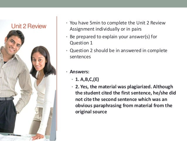 Unit 2 Review  • You have 5min to complete the Unit 2 Review  Assignment individually or in pairs • Be prepared to explain...