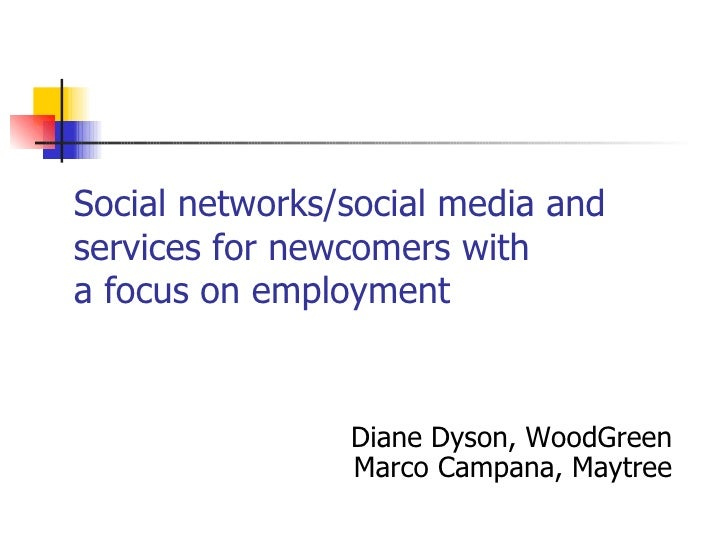Social networks/social media andservices for newcomers witha focus on employment                Diane Dyson, WoodGreen    ...