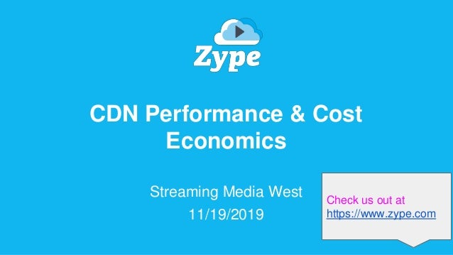 Zype CDN Performance & Cost Economics Streaming Media West 11/19/2019 Check us out at https://www.zype.com