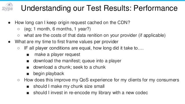 Understanding our Test Results: Performance ● How long can I keep origin request cached on the CDN? ○ (eg; 1 month, 6 mont...