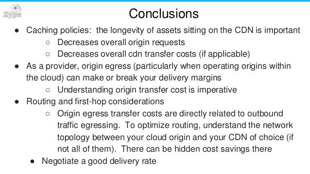 Conclusions ● Caching policies: the longevity of assets sitting on the CDN is important ○ Decreases overall origin request...
