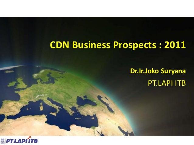 CDN Business Prospects : 2011                 Dr.Ir.Joko Suryana                      PT.LAPI ITB