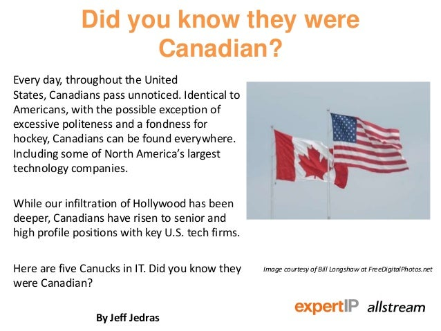 Did you know they wereCanadian?Every day, throughout the UnitedStates, Canadians pass unnoticed. Identical toAmericans, wi...