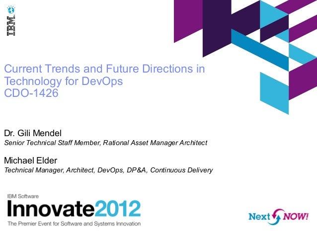 Current Trends and Future Directions inTechnology for DevOpsCDO-1426Dr. Gili MendelSenior Technical Staff Member, Rational...