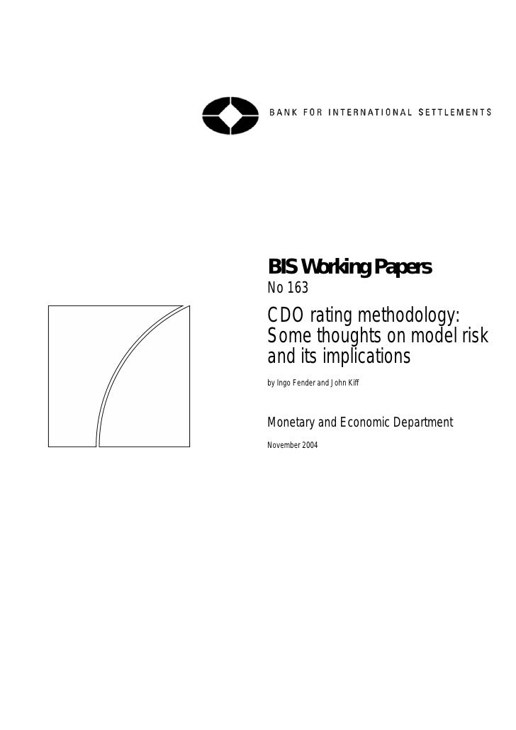 BIS Working Papers No 163 CDO rating methodology: Some thoughts on model risk and its implications by Ingo Fender and John...