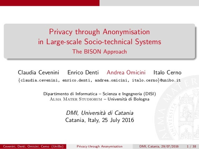 Privacy through Anonymisation in Large-scale Socio-technical Systems The BISON Approach Claudia Cevenini Enrico Denti Andr...