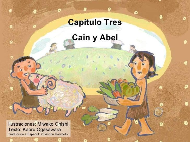 Capítulo Tres Cain y Abel Ilustraciones: Miwako Onishi Texto: Kaoru Ogasawara Traducción a Español: Yukinobu Horimoto