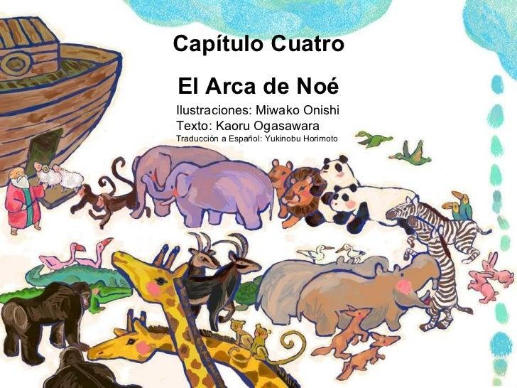 Capítulo Cuatro El Arca de Noé Ilustraciones: Miwako Onishi Texto: Kaoru Ogasawara Traducción a Español: Yukinobu Horimoto