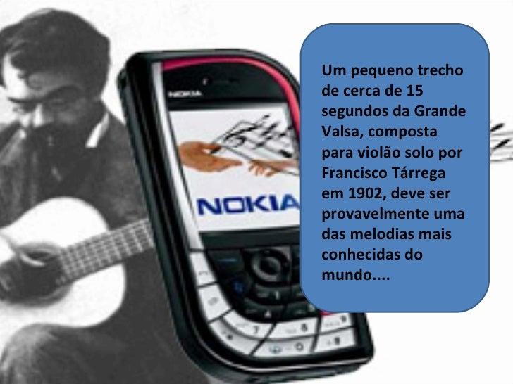 Um pequeno trecho de cerca de 15 segundos da Grande Valsa, composta para violão solo por Francisco Tárrega em 1902, deve s...