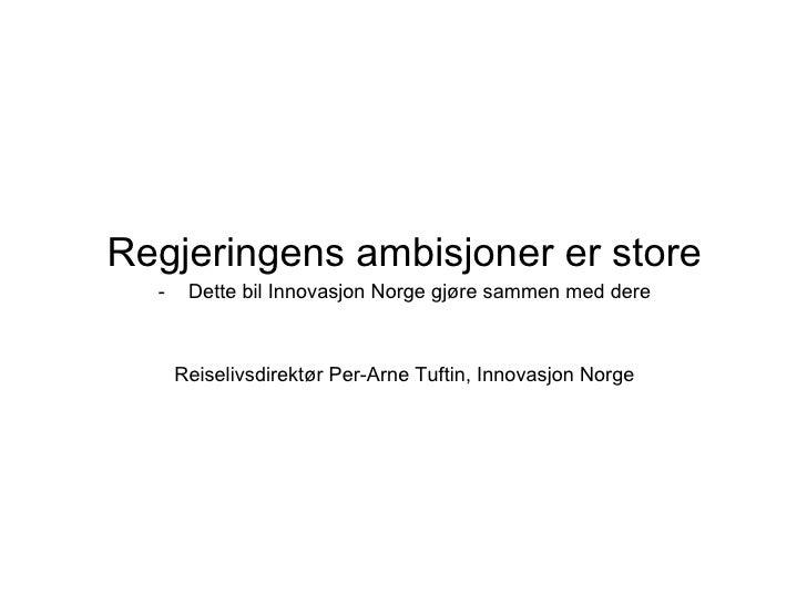 <ul><li>Regjeringens ambisjoner er store </li></ul><ul><li>Dette bil Innovasjon Norge gjøre sammen med dere </li></ul><ul>...