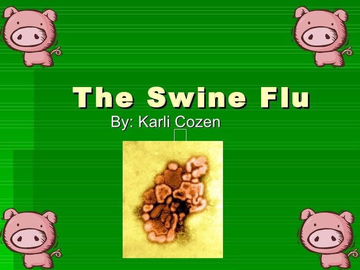 The Swine Flu By: Karli Cozen