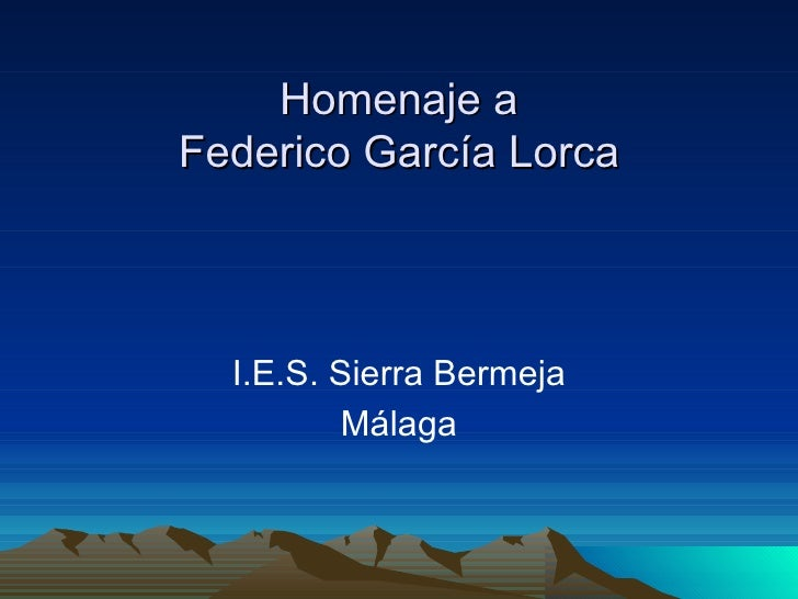 Homenaje a Federico García Lorca <ul><li>I.E.S. Sierra Bermeja </li></ul><ul><li>Málaga </li></ul>