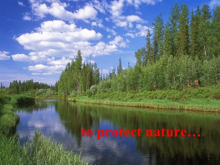 to protect nature…