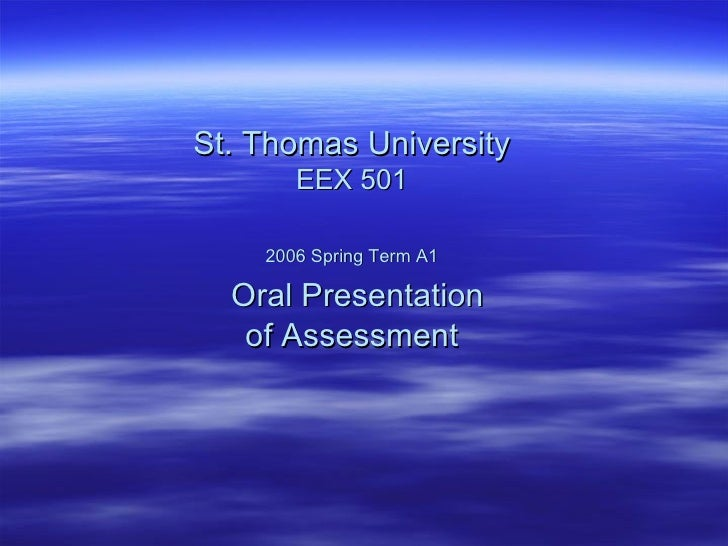 St. Thomas University EEX 501 2006 Spring Term A1   Oral Presentation of Assessment