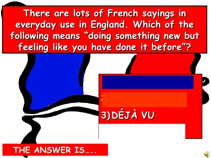 """There are lots of French sayings in everyday use in England. Which of the following means """"doing something new but feeling..."""