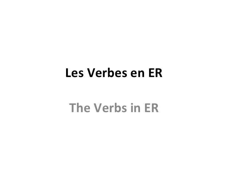 Les Verbes en ER The Verbs in ER