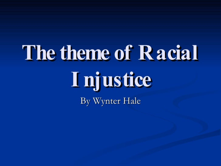 The theme of Racial Injustice By Wynter Hale