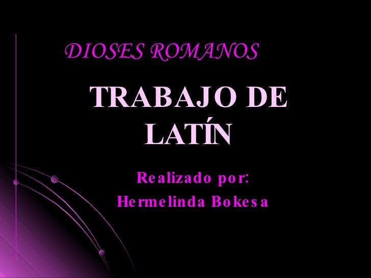 TRABAJO DE LATÍN Realizado por: Hermelinda Bokesa DIOSES ROMANOS