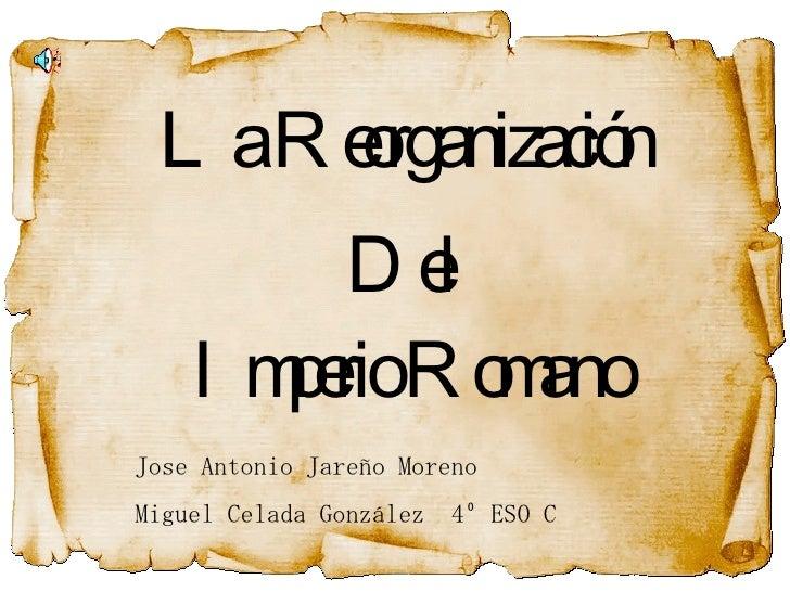 La Reorganización Del Imperio Romano Jose Antonio Jareño Moreno  Miguel Celada González  4º ESO C
