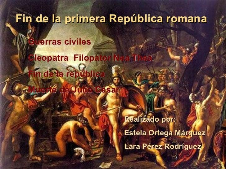 Fin de la primera República romana Guerras civiles Cleopatra  Filopator Nea Thea Fin de la república Muerte de Julio César...