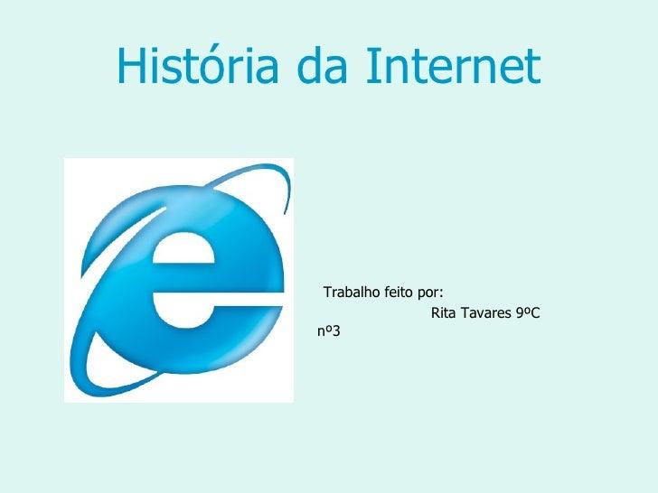 História da Internet Trabalho feito por:  Rita Tavares 9ºC nº3
