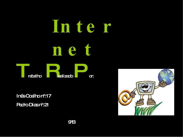 Internet T rabalho  R ealizado  P  or: Inês Coelho nº:17 Pedro Dias nº:21 9ºB