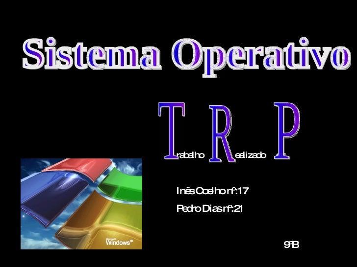 rabalho  ealizado  or: Inês Coelho nº:17 Pedro Dias nº:21 9ºB Sistema Operativo T R P