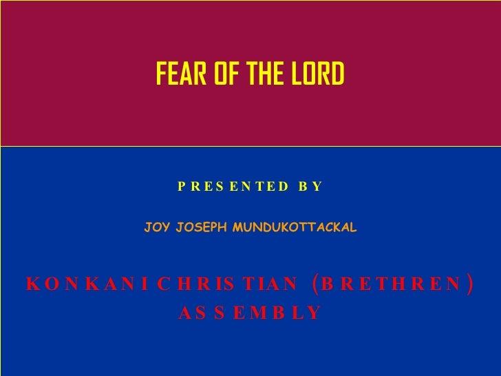 FEAR OF THE LORD PRESENTED BY JOY JOSEPH MUNDUKOTTACKAL KONKANI CHRISTIAN (BRETHREN) ASSEMBLY