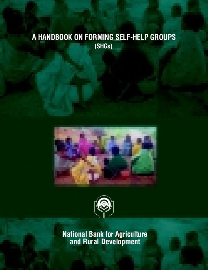 A HANDBOOK ON FORMING SELF-HELP GROUPS                  (SHGs)            National Bank for Agriculture          and Rural...